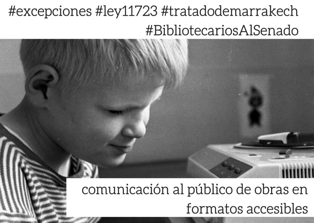 """Hay una foto de la postal de la campaña por el Tratado de Marrakech. La foto es de un niño ciego frente a un aparato de música (un Winco). En la parte superior se lee: #excepciones, #ley11723, #tratadodemarrakech, #bibliotecarios al senado. En la parte inferior se lee: """"comunicación al público de obras en formatos accesibles""""."""